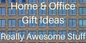 Home And Office Gift Ideas For Awesome People