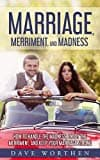 MARRIAGE, MERRIMENT, AND MADNESS: How to Handle The Madness, Enjoy The Merriment, and Keep Your Marriage Strong