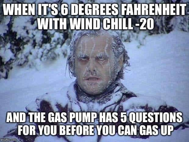 Way too cold for nonsense at the pump today! 6 degrees