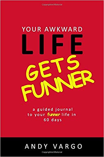 Your Awkward Life Gets Funner: A Guided Journal To Your Funner Life In 60 Days (Awkward Journals)