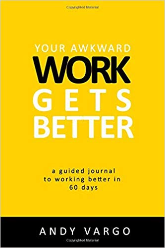 Your Awkward Work Gets Better: A Guided Journal To Working Better In 60 Days (Awkward Journals)
