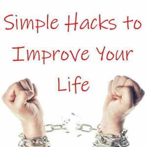 Simple Hacks to Improve Your Life